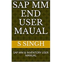 SAP MM END USER MAUAL: SAP MM & INVENTORY USER MANUAL (English Edition)