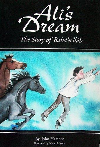Ali's Dream: Story of Baha Ullah por John Hatcher