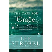 The Case for Grace: A Journalist Explores the Evidence of Transformed Lives by Zondervan (2013-04-09)
