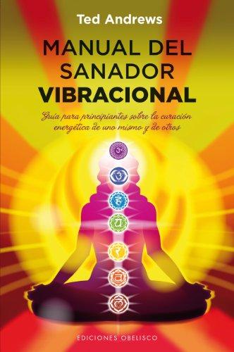 Manual del sanador vibracional (NUEVA CONSCIENCIA) por TED ANDREWS