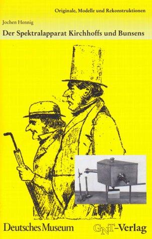 Der Spektralapparat Kirchhoffs und Bunsens (Naturwissenschafts- und Technikgeschichte - Originale, Modelle und Rekonstruktionen)