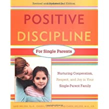Positive Discipline for Single Parents : Nurturing, Cooperation, Respect and Joy in Your Single-Parent Family by Jane Nelsen Ed.D. (1999-07-28)
