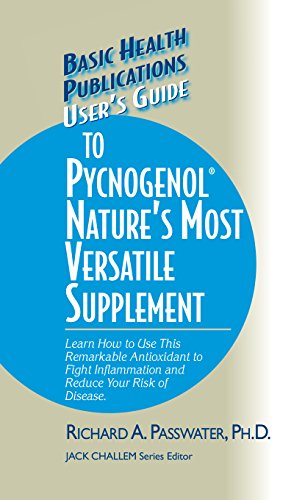 User's Guide to Pycnogenol: Learn How to Use This Remarkable Antioxidant to Fight Inflammation and Reduce Your Risk of Disease (Basic Health Publications User's Guide) (English Edition)