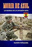 Morir de Azul: La novela de la División Azul (El ...