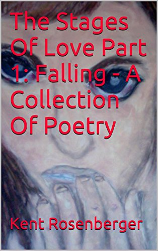 The Stages Of Love Part 1: Falling - A Collection Of Poetry (The Stages Of Love Pair)