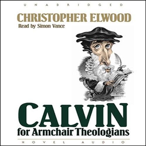 Calvin for Armchair Theologians  Audiolibri