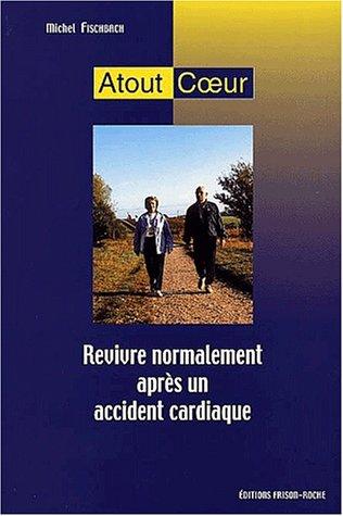 Atout coeur - revivre normalement après un accident cardiaque par Michel Fischbach