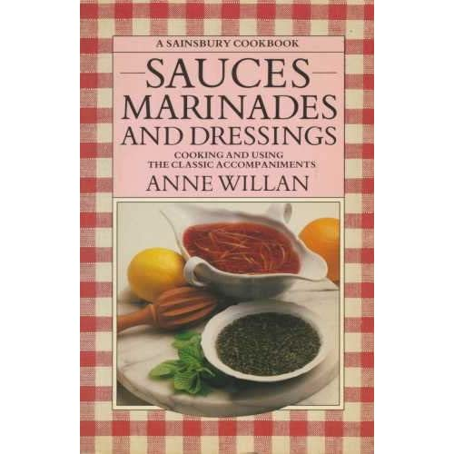 Sauces Marinades and Dressings: Cooking and Using the Classic Accompaniments