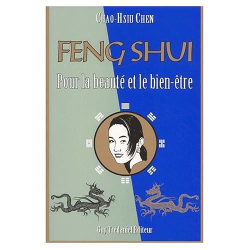 Le Feng shui pour la beauté et le bien-être : La Connaissance secrète des Chinois pour l'harmonie et l'éternelle jeunesse