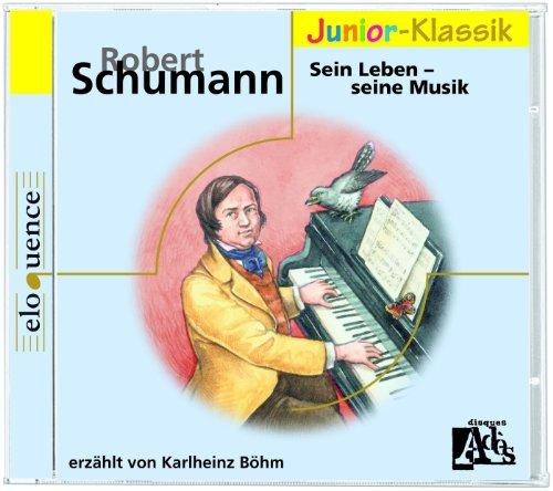 Robert Schumann: Sein Leben