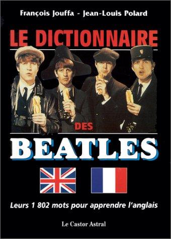 Le Dictionnaire des Beatles : leurs 1 802 mots pour apprendre l'anglais par Jean-Louis Polard