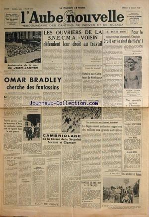 AUBE NOUVELLE (L') [No 239] du 06/08/1949 - LES OUVRIERS DE LA S.N.E.C.M.A. DEFENDENT LEUR DROIT - LETOUR 1950 - ALEX JANY - OMAR BRADLEY CHERCHE DES FANTASSINS - ON JUGE LES BOURREAUX D'ASCQ ET LES METHODES NAZIES SONT EN VIGUEUR DANS LA SALE GUERRE - SPORTIFS - C. THOMAS - G. SENTLEBEN - JEAN ROBIC ET A. BRULE.
