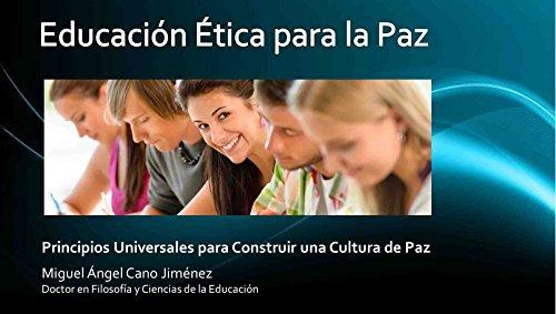 Educación Etica para la Paz (Principios Universales para Construir una Cultura de Paz nº 8) por Miguel A. Cano