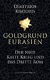 Goldgrund Eurasien: Der neue Kalte Krieg und das dritte Rom