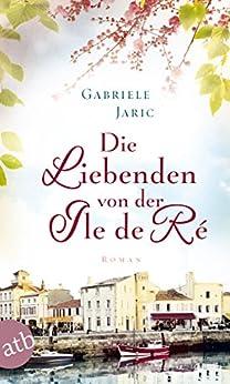 Die Liebenden von der Île de Ré: Roman
