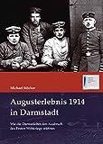 Augusterlebnis 1914 in Darmstadt: Wie die Darmstädter den Ausbruch des Ersten Weltkriegs erlebten