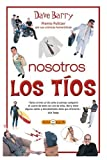 Nosotros, Los Tios / Dave Barry's Complete Guide to Guys