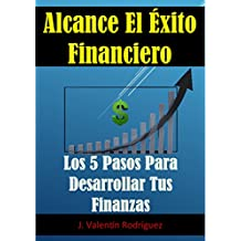 Alcance El Éxito Financiero: Los 5 Pasos Para Desarrollar Tus Finanzas