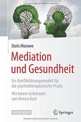 Mediation und Gesundheit: Ein Konfliktlösungsmodell für die psychotherapeutische Praxis