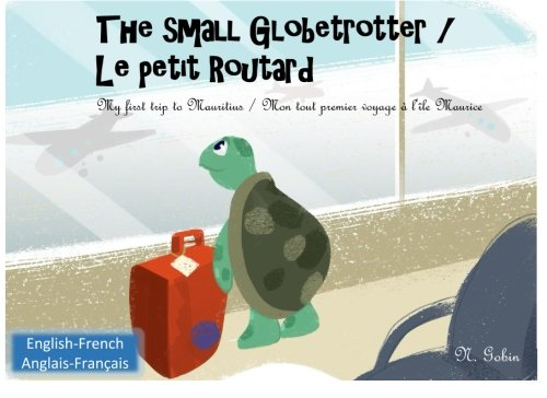 The small Globetrotter / Le petit Routard: Bilingual children's book 1 - 6 years old (English - French) Livre bilingue pour enfants (anglais - ... - Mon tout premier voyage a l'ile Maurice