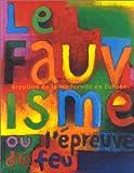 Le Fauvisme ou l'épreuve du feu, éruption de la modernité en Europe. Catalogue de l'exposition, Musée d'art moderne de la ville de Paris, 29 octobre 1999-27 février 2000