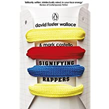 Signifying Rappers by David Foster Wallace (2013-08-01)