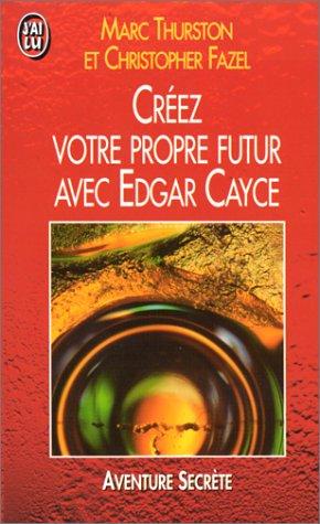Créez votre propre futur avec Edgar Cayce