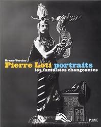 Pierre Loti : Portraits : Les Fantaisies changeantes