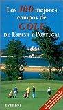 Los 100 mejores campos de Golf de España y Portugal (Guías del viajero)