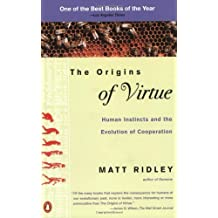 The Origins of Virtue: Human Instincts and the Evolution of Cooperation 1st by Ridley, Matt (1998) Paperback