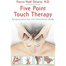 Five Point Touch Therapy: Acupressure for the Emotional Body (English Edition)
