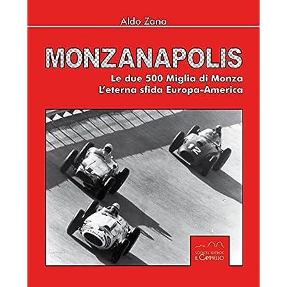 Monzanapolis. Le Due 500 Miglia Di Monza. L'eterna Sfida Europa-America. Ediz. Illustrata
