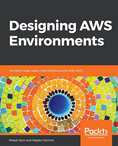 Designing AWS Environments: Architect large-scale cloud infrastructures with AWS (English Edition) (Verteilte Und Cloud-computing)