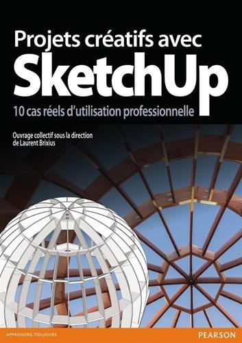 Projets cratifs avec SketchUp, 10 cas rels d'utilisation professionnelle