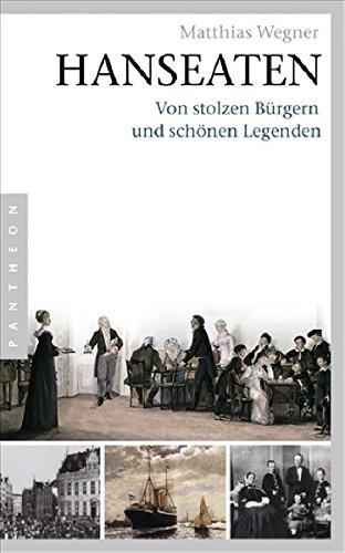 Hanseaten: Von stolzen Bürgern und schönen Legenden