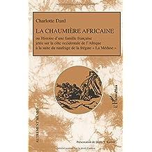 La chaumière africaine : Histoire d'une famille française jetée sur la côte occidentale de l'Afrique à la suite du naufrage de la frégate La Méduse