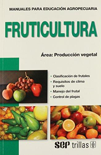 Fruticultura / Fruit Farming (Manuales para educacion agropecuaria: Produccion vegetal / Agricultural Education Manual: Vegetable Production) por Johan D. Berlijn