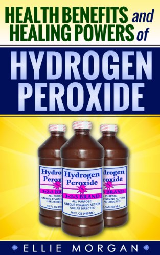 hydrogen-peroxide-health-benefits-and-healing-powers-of-hydrogen-peroxide-natures-natural-miracle-he