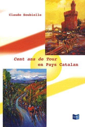 Cent ans de Tour en Pays Catalan par Claude Soubielle