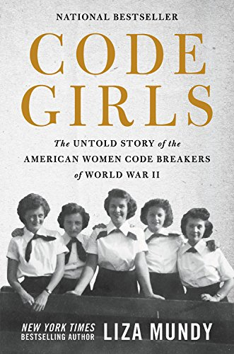 Code Girls: The Untold Story of the American Women Code Breakers of World War II por Liza Mundy