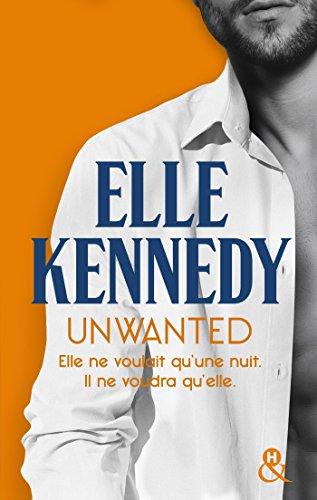 Unwanted : Elle ne voulait qu'une nuit. Il ne voudra qu'elle. (&H) par [Kennedy, Elle]