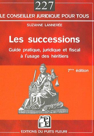 Les successions: Guide pratique, juridique et fiscal à l'usage des héritiers