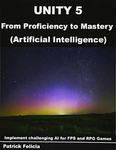 d2ebeed5f9dd Unity 5 from Proficiency to Mastery: Artificial Intelligence: Implement  challenging AI for FPS and