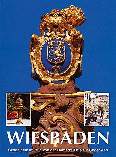 Wiesbaden: Geschichte im Bild von der Römerzeit bis zur Gegenwart