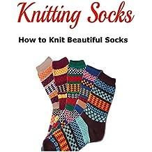 Knitting Socks:  How to Knit Beautiful Socks  (English Edition)