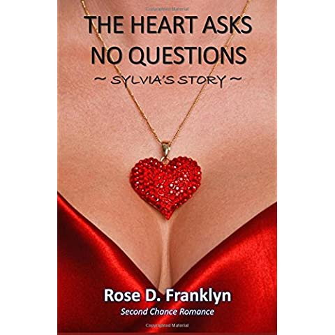 The Heart Asks No Questions - Sylvia's Story: Companion Novella to Spring Fever and Black Chocolate: Volume 1 (Heart Series - Second Chance at