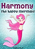 Books for Kids: Harmony the Happy Mermaid - Mermaid Books for Kids, Children's Books, Kids Books, Bedtime Stories For Kids (The Mermaid Stories: Kids Fantasy Books Book 3)