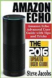Amazon Echo: 2016 - The Ultimate Guide to Learn Amazon Echo In No Time (Amazon Echo, Alexa Skills Kit, smart devices, digital services, digital media,): Volume 7 (Amazon Prime, internet device, guide)