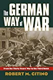 The German Way of War: From the Thirty Years' War to the Third Reich (Modern War Studies (Paperback)) by Robert M. Citino (2005-11-17)