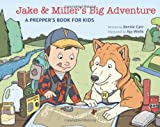 Jake and Miller's Big Adventure: A Prepper's Book for Kids by Bernie Carr (2014-05-06)